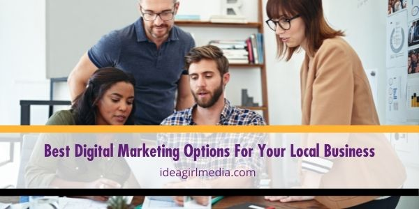 Find your way into local hearts by investing in these digital marketing options, as suggested at Idea Girl Media.