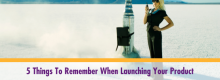 Five Things To Remember When Launching Your Product outlined at Idea Girl Media