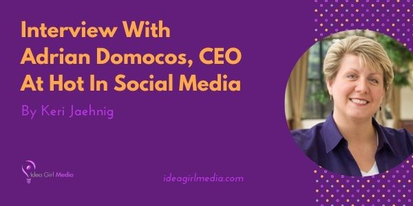 Know what's hot in social media through this interview with Adrian Docomos, only here at Idea Girl Media.