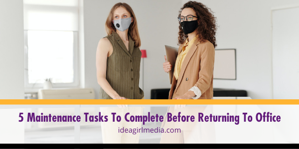 5 Maintenance Tasks To Complete Before Returning To Office outlined at Idea Girl Media