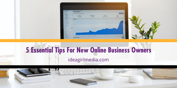 Five Essential Tips For New Online Business Owners outlined and explained at Idea Girl Media