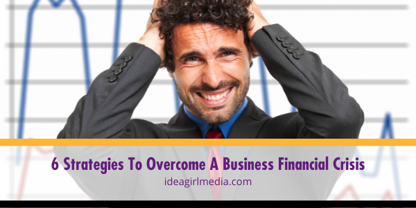 Six Strategies To Overcome A Business Financial Crisis outlined at Idea Girl Media