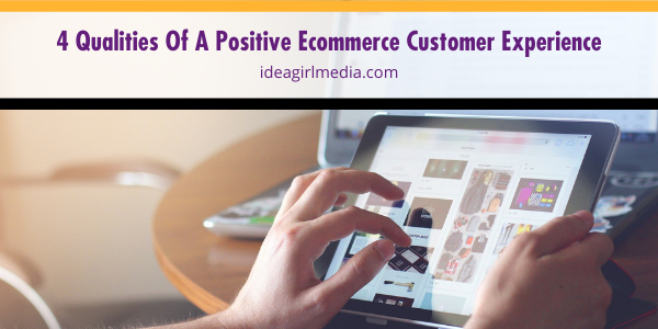 Four Qualities Of A Positive Ecommerce Customer Experience explained at Idea Girl Media