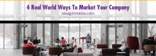 Four Real World Ways To Market Your Company explained at Idea Girl Media