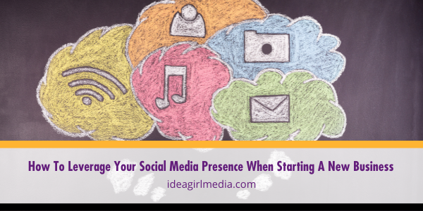 How To Leverage Your Social Media Presence When Starting A New Business explained at Idea Girl Media