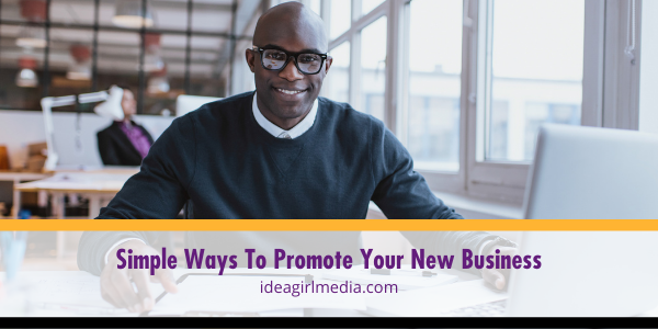 Simple Ways To Promote Your New Business listed and explained at Idea Girl Media