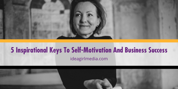Five Inspirational Keys To Self-Motivation And Business Success outlined Idea Girl Media