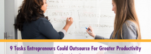 Nine Tasks Entrepreneurs Could Outsource For Greater Productivity explained at Idea Girl Media