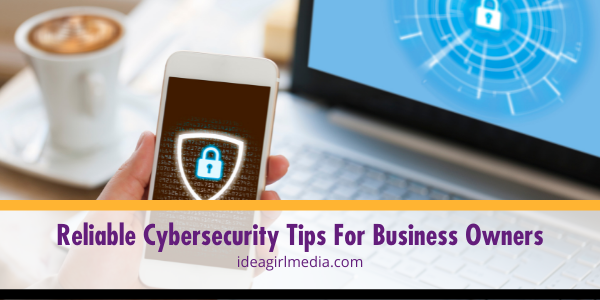 Reliable Cybersecurity Tips For Business Owners outlined at Idea Girl Media