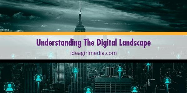 Understanding The Digital Landscape explained at Idea Girl Media