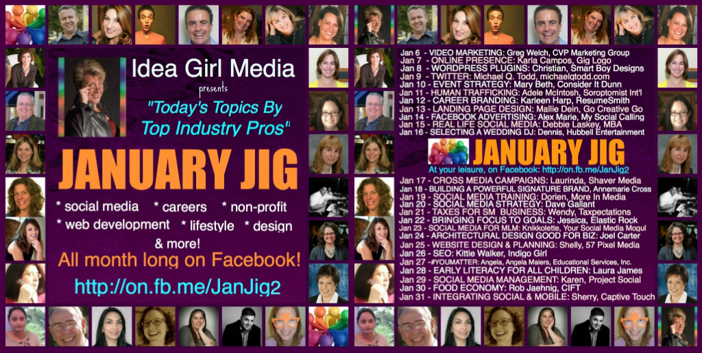 Idea Girl Media brings 26 top-notch professionals to discuss social media, business, non-profit & real life topics for January Jig, a Facebook Event