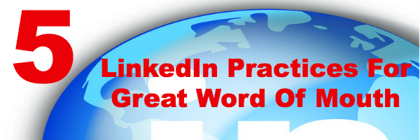 5 LinkedIn Practices For Great Word Of Mouth