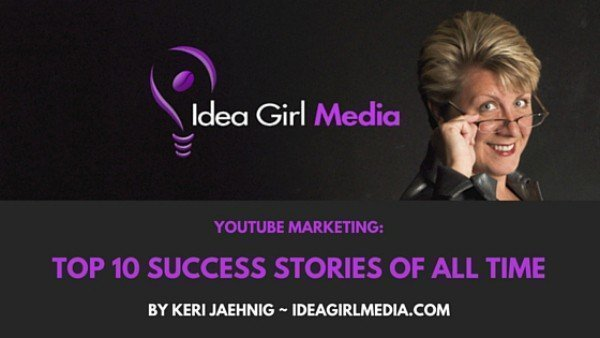 [Infographic] Top Ten YouTube Marketing Success Stories Of All Time with insights from Keri Jaehnig of Idea Girl Media