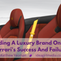 Building A Luxury Brand Online: Ferrari's Success And Failure as explained by Matt Yeoman for Idea Girl Media