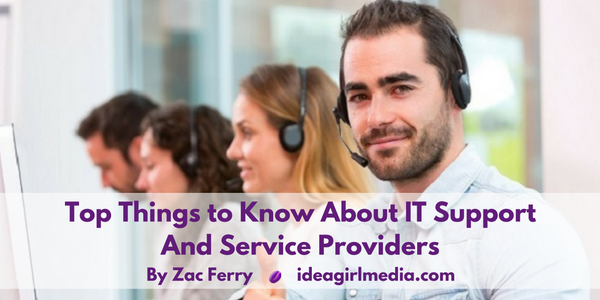 Top Things to Know About IT Support and Service Providers as explained by Zac Ferry at Idea Girl Media