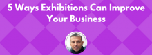 Five Ways Exhibitions Can Improve Your Business