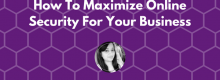 How To Maximize Online Security For Your Business as explained by Megha Parikh at Idea Girl Media
