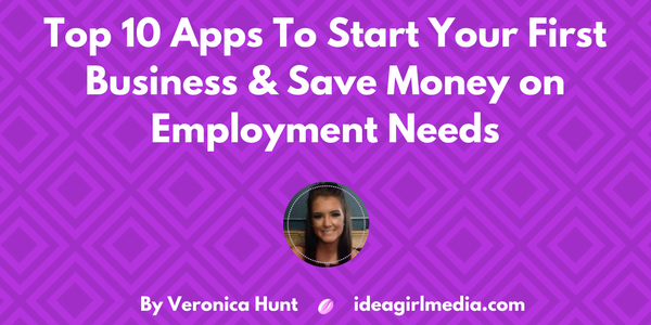 Top 10 Apps To Start Your First Business & Save Money on Employment Needs