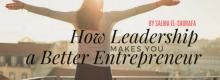 Salma El-Shuraf explains How Great Leadership Makes You a Better Entrepreneur at Idea Girl Media