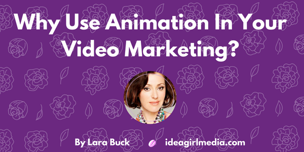 why use animation in your video marketing idea girl media