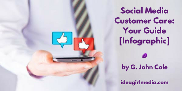 Social Media Customer Care: Your Guide [Infographic] by G. John Cole at Idea Girl Media