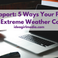 PC Support: 5 Ways Your PC Can Combat Extreme Weather Conditions as outlined at Idea Girl Media