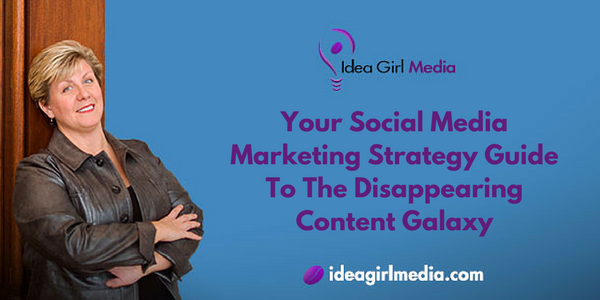 Your Social Media Marketing Strategy Guide To The Disappearing Content Galaxy outlined by Keri Jaehnig at Idea Girl Media