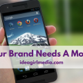 Idea Girl Media tells you Why Your Brand Needs A Mobile App