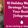 10 Holiday Marketing Strategy Tactics For Your Business [Infographic] by Keri Jaehnig at Idea Girl Media