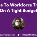 Kamy Anderson outlines A Guide To Workforce Training On A Tight Budget at Idea Girl Media