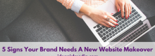 5 Signs Your Brand Needs A New Website Makeover outlined at Idea Girl Media