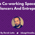 Benefits Co-working Spaces Bring To Freelancers And Entrepreneurs explained at Idea Girl Media by Derek Lotts