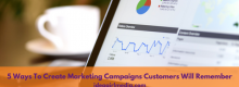 5 Ways To Create Marketing Campaigns Customers Will Remember explained at Idea Girl Media