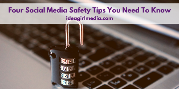 Four Social Media Safety Tips You Need To Know outlined at Idea Girl Media