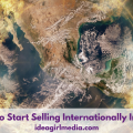 How To Start Selling Internationally In 2018 - A quick guide at Idea Girl Media