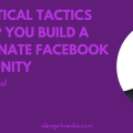 5 Practical Tactics To Help You Build A Passionate Facebook Community as explained by Eric Worral Idea Girl Media