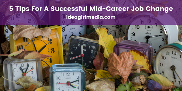 Five Tips For A Successful Mid-Career Job Change mapped out at Idea Girl Media