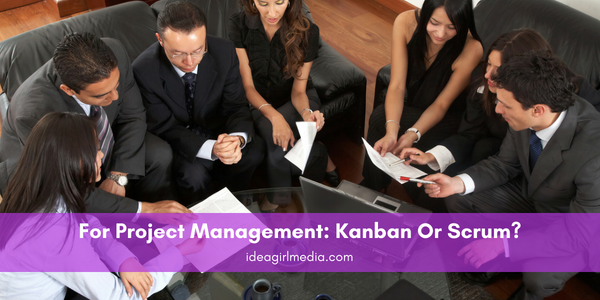 For Project Management: Kanban Or Scrum? Your answered are at Idea Girl Media!