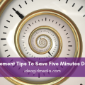 Eight Time Management Tips To Save Five Minutes During Your Day listed at Idea Girl Media