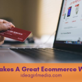 Idea Girl Media answers the question: What Makes A Great Ecommerce Website?