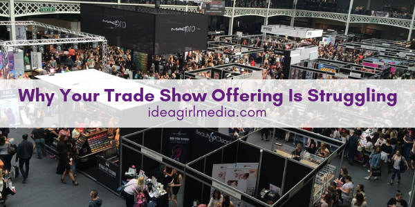 Why Your Trade Show Offering Is Struggling answered by Idea Girl Media