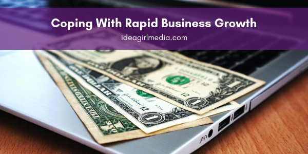 Idea Girl Media gives recommendations on Coping With Rapid Business Growth