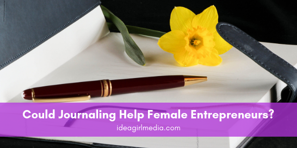Could Journaling Help Female Entrepreneurs? That question answered at Idea Girl Media