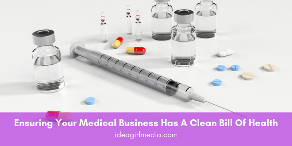 Ensuring Your Medical Business Has A Clean Bill Of Health outlined at Idea Girl Media