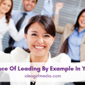 The Importance Of Leading By Example In Your Business revealed at Idea Girl Media