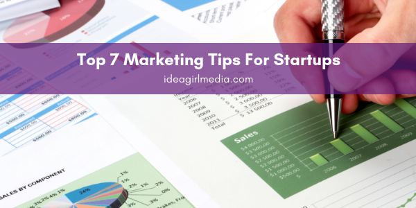 Top Seven Marketing Tips For Startups Listed at Idea Girl Media