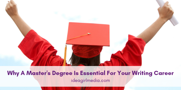 Why A Master's Degree Is Essential For Your Writing Career explained at Idea Girl Media