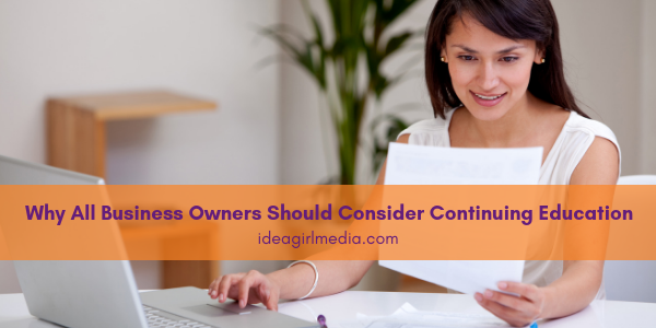 Why All Business Owners Should Consider Continuing Education outlined at Idea Girl Media