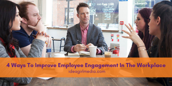 Four Ways To Improve Employee Engagement In The Workplace listed for you at Idea Girl Media