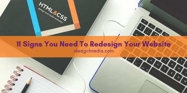 Eleven Signs You Need To Redesign Your Website listed for you at Idea Girl Media